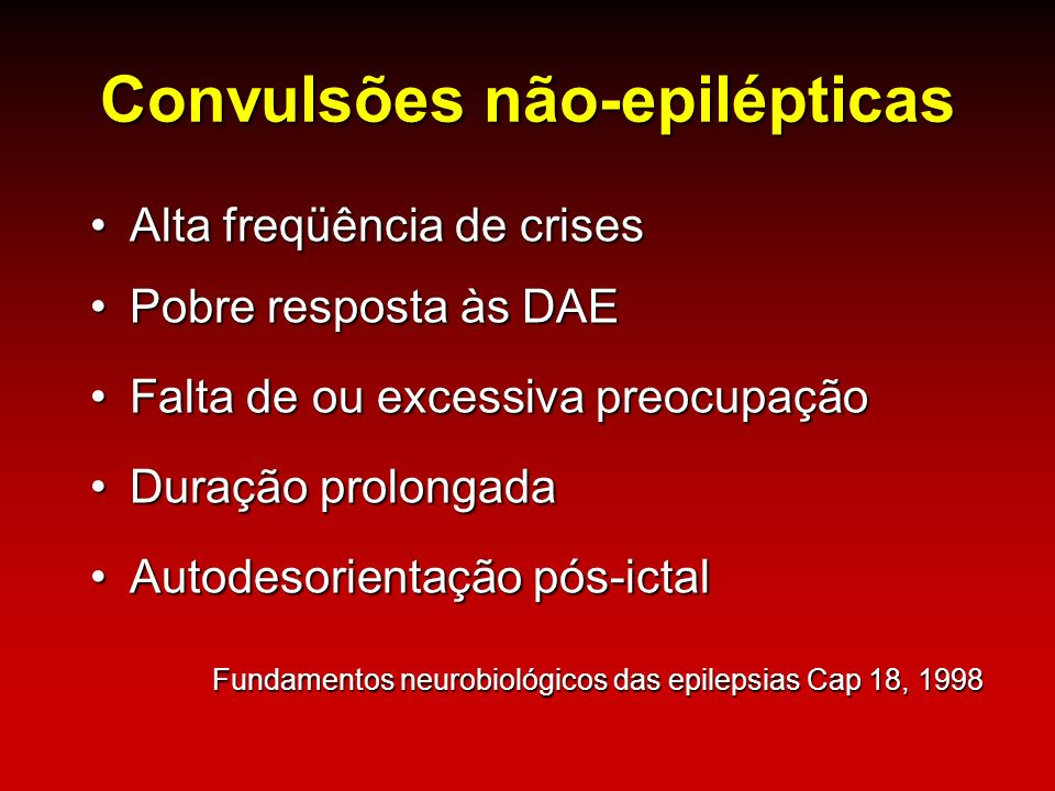 Convulsões não-epilépticas Alta freqüência de crisesAlta freqüência de crises Pobre resposta às DAEPobre resposta às DAE Falta de ou excessiva preocup