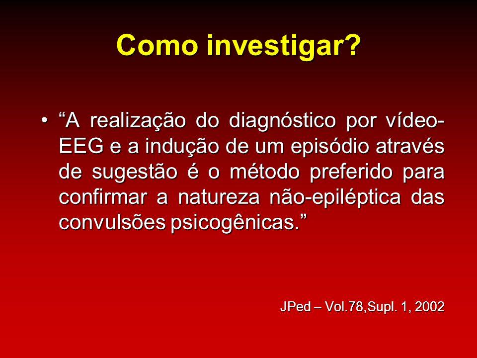 Como investigar? A realização do diagnóstico por vídeo- EEG e a indução de um episódio através de sugestão é o método preferido para confirmar a natur