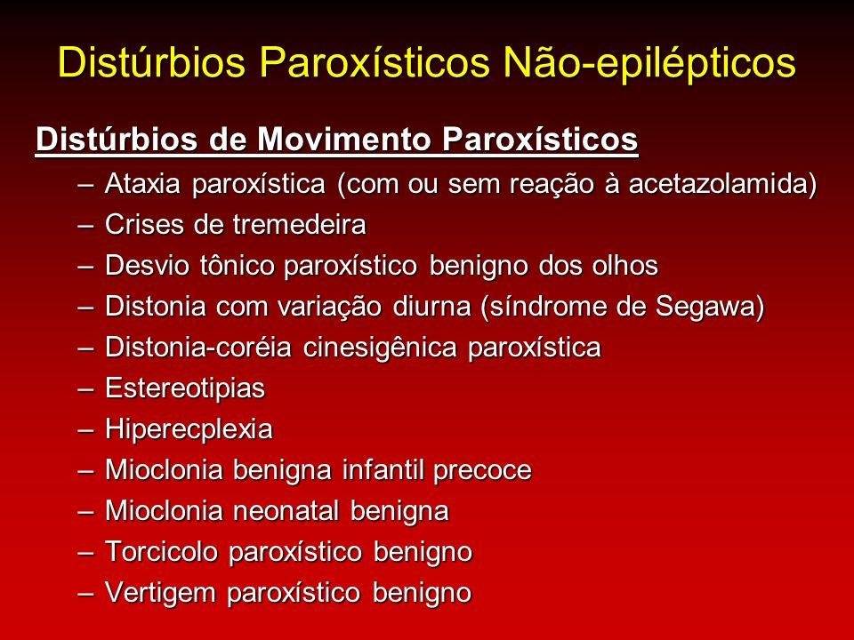 Distúrbios Paroxísticos Não-epilépticos Distúrbios de Movimento Paroxísticos –Ataxia paroxística (com ou sem reação à acetazolamida) –Crises de tremed