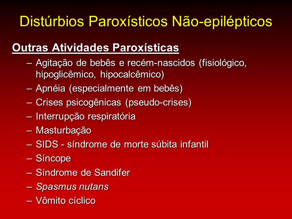 Distúrbios Paroxísticos Não-epilépticos Outras Atividades Paroxísticas –Agitação de bebês e recém-nascidos (fisiológico, hipoglicêmico, hipocalcêmico)