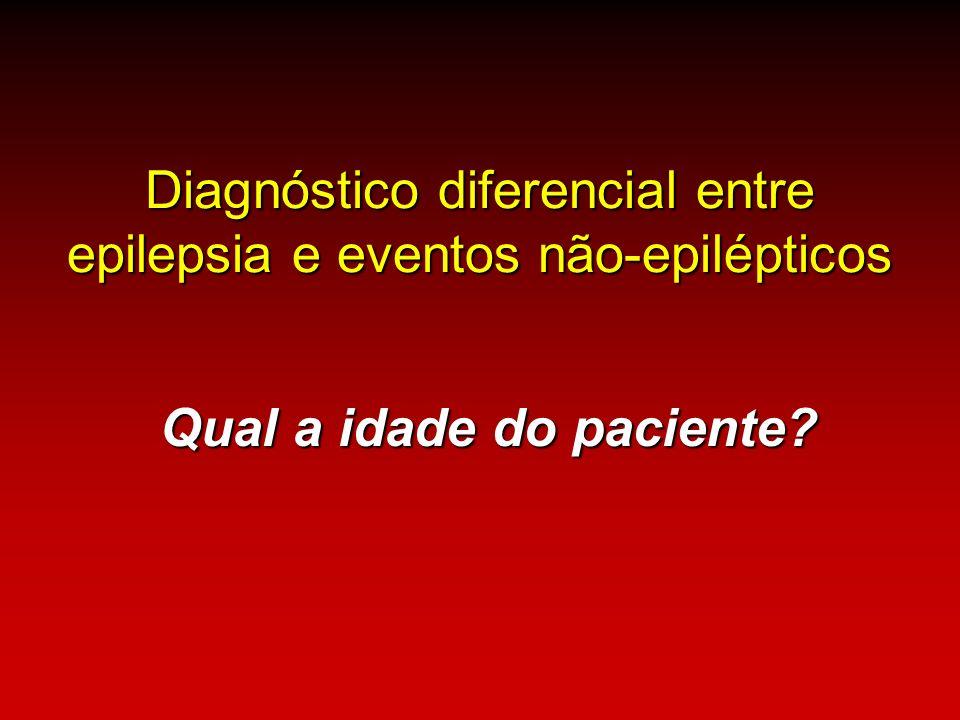 Diagnóstico diferencial entre epilepsia e eventos não-epilépticos Qual a idade do paciente?