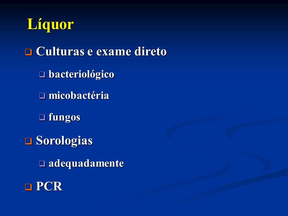 Líquor Líquor Culturas e exame direto Culturas e exame direto bacteriológico bacteriológico micobactéria micobactéria fungos fungos Sorologias Sorolog
