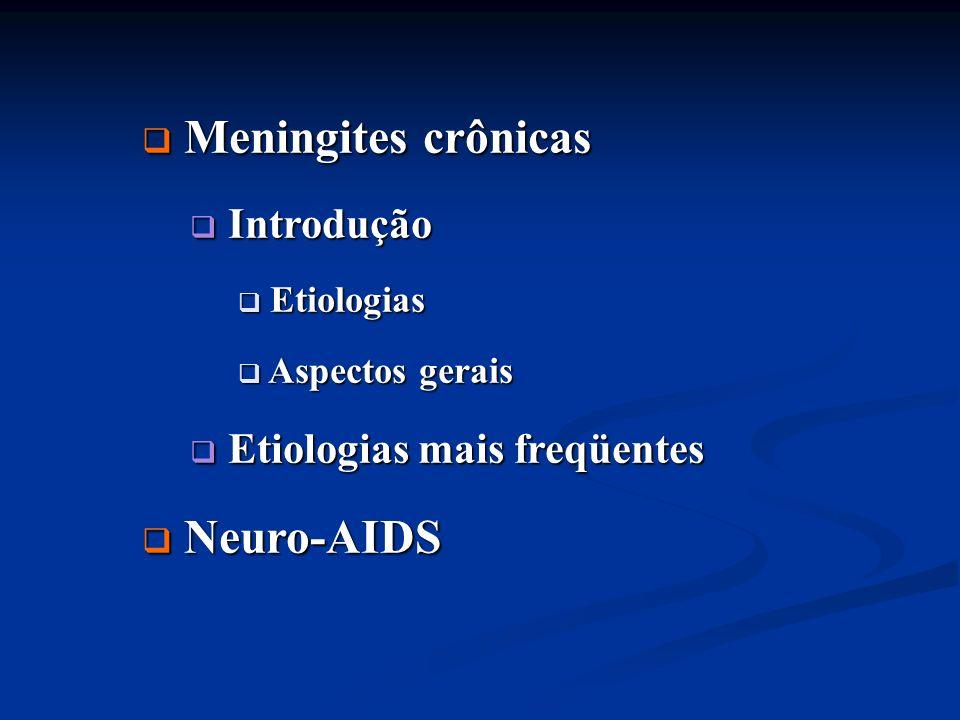 Meningites crônicas Meningites crônicas Conceito Conceito Sinais e sintomas persistentes ou progressivos de meningite associados à alterações de LCR por > 4 semanas Sinais e sintomas persistentes ou progressivos de meningite associados à alterações de LCR por > 4 semanas < 4 semanas < 4 semanas encefalites encefalites