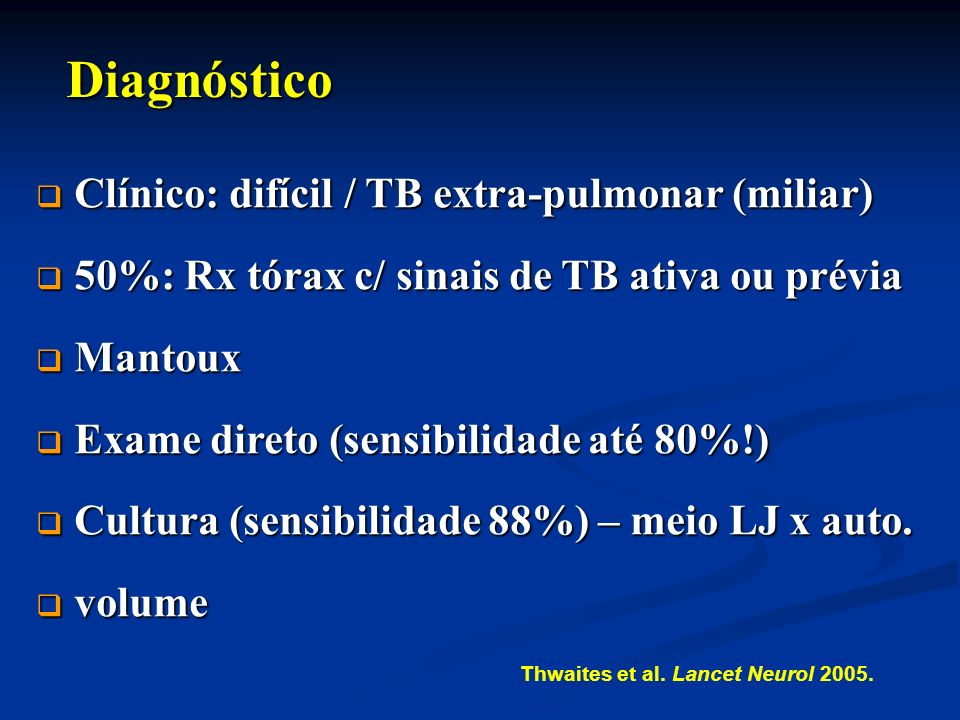 Clínico: difícil / TB extra-pulmonar (miliar) Clínico: difícil / TB extra-pulmonar (miliar) 50%: Rx tórax c/ sinais de TB ativa ou prévia 50%: Rx tóra