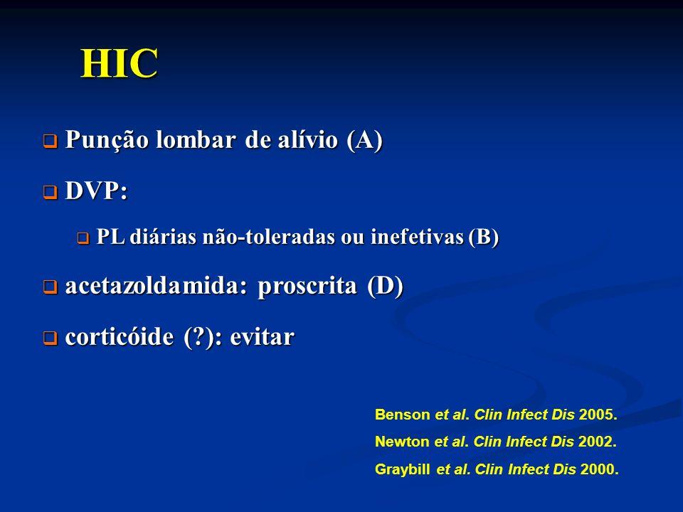HIC HIC Punção lombar de alívio (A) Punção lombar de alívio (A) DVP: DVP: PL diárias não-toleradas ou inefetivas (B) PL diárias não-toleradas ou inefe