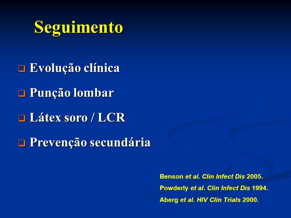 Seguimento Seguimento Evolução clínica Evolução clínica Punção lombar Punção lombar Látex soro / LCR Látex soro / LCR Prevenção secundária Prevenção s
