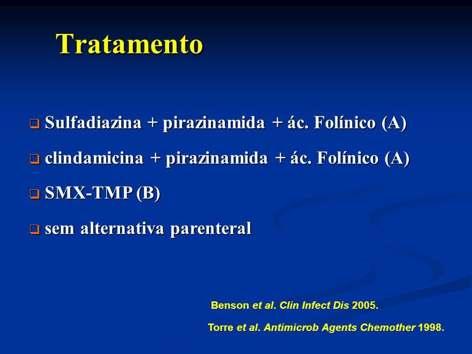 Tratamento Tratamento Sulfadiazina + pirazinamida + ác. Folínico (A) Sulfadiazina + pirazinamida + ác. Folínico (A) clindamicina + pirazinamida + ác.