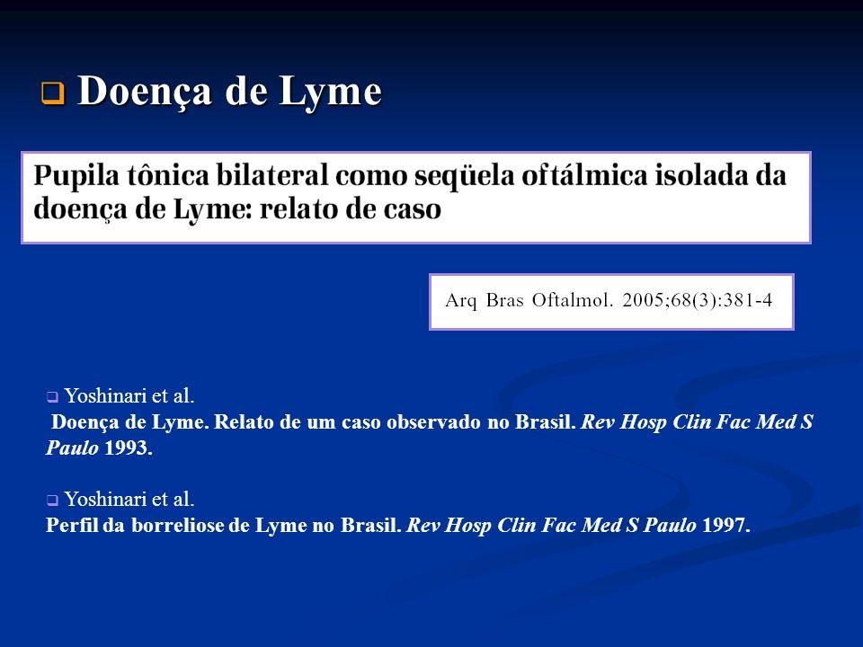 Doença de Lyme Doença de Lyme Yoshinari et al. Doença de Lyme. Relato de um caso observado no Brasil. Rev Hosp Clin Fac Med S Paulo 1993. Yoshinari et