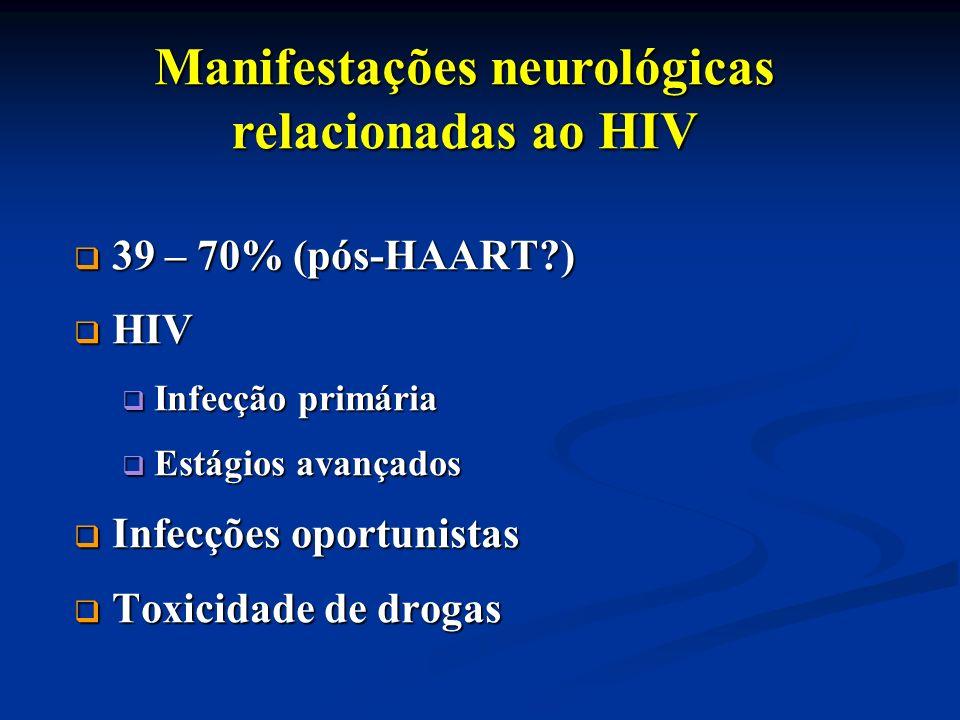 39 – 70% (pós-HAART?) 39 – 70% (pós-HAART?) HIV HIV Infecção primária Infecção primária Estágios avançados Estágios avançados Infecções oportunistas I