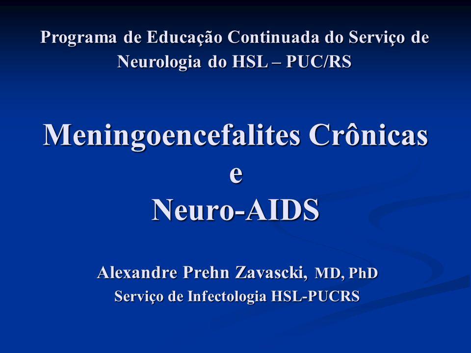 Meningoencefalites Crônicas e Neuro-AIDS Alexandre Prehn Zavascki, MD, PhD Serviço de Infectologia HSL-PUCRS Programa de Educação Continuada do Serviç
