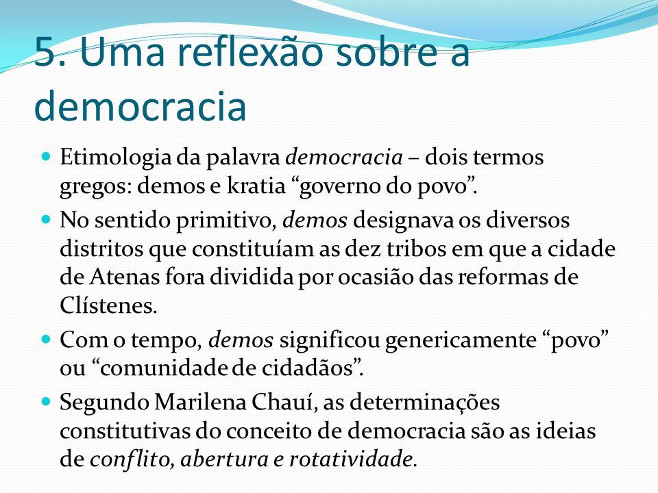 5. Uma reflexão sobre a democracia Etimologia da palavra democracia – dois termos gregos: demos e kratia governo do povo. No sentido primitivo, demos