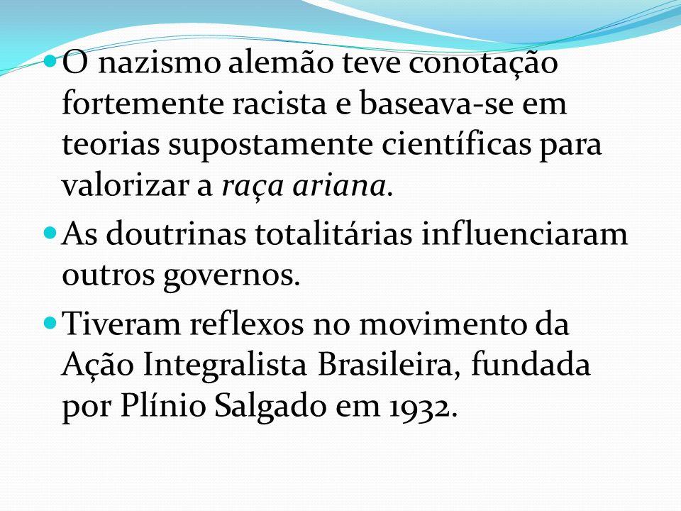 O nazismo alemão teve conotação fortemente racista e baseava-se em teorias supostamente científicas para valorizar a raça ariana. As doutrinas totalit