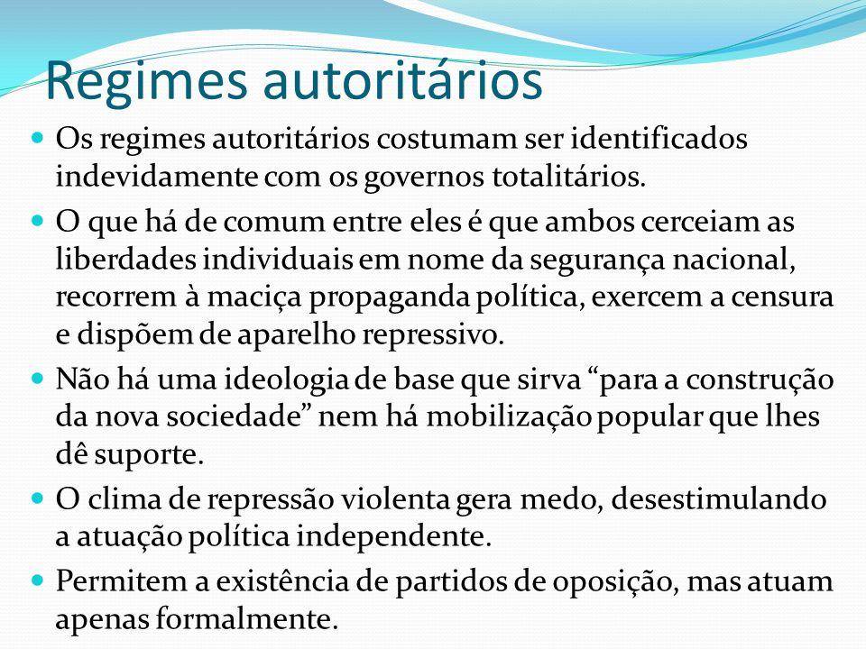 Regimes autoritários Os regimes autoritários costumam ser identificados indevidamente com os governos totalitários. O que há de comum entre eles é que