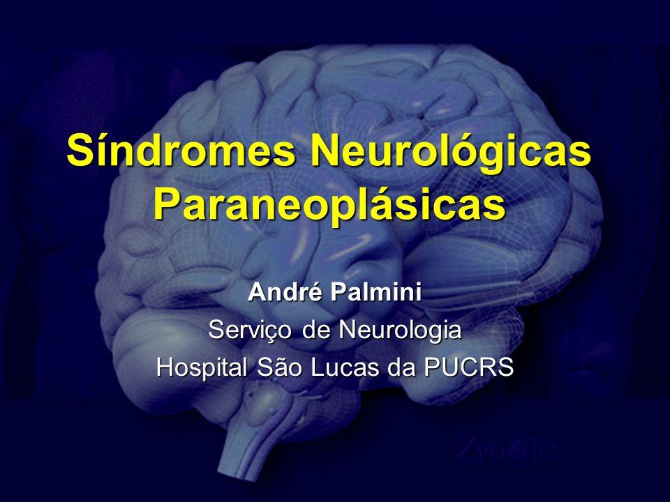 Síndromes Neurológicas Paraneoplásicas André Palmini Serviço de Neurologia Hospital São Lucas da PUCRS