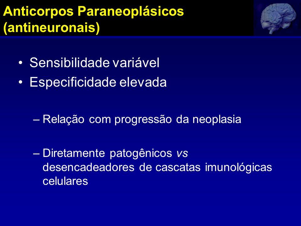Anticorpos Paraneoplásicos (antineuronais) Sensibilidade variável Especificidade elevada –Relação com progressão da neoplasia –Diretamente patogênicos