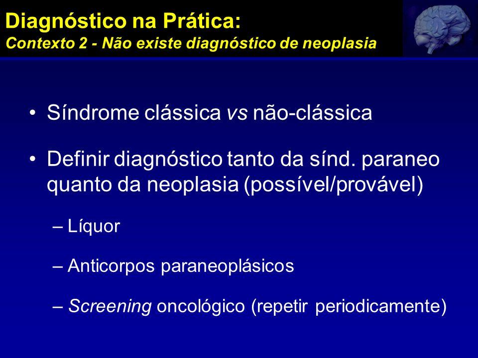 Diagnóstico na Prática: Contexto 2 - Não existe diagnóstico de neoplasia Síndrome clássica vs não-clássica Definir diagnóstico tanto da sínd. paraneo
