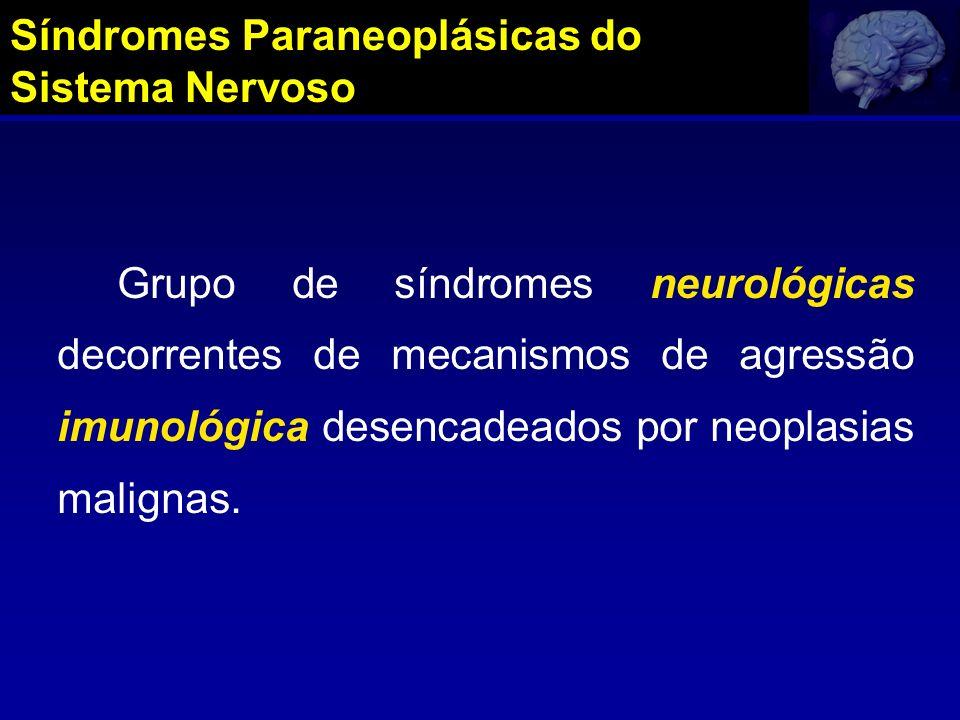 Síndromes Paraneoplásicas do Sistema Nervoso Grupo de síndromes neurológicas decorrentes de mecanismos de agressão imunológica desencadeados por neopl