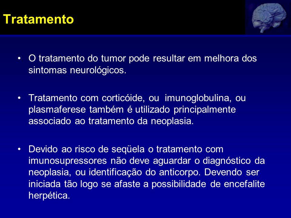 Tratamento O tratamento do tumor pode resultar em melhora dos sintomas neurológicos. Tratamento com corticóide, ou imunoglobulina, ou plasmaferese tam