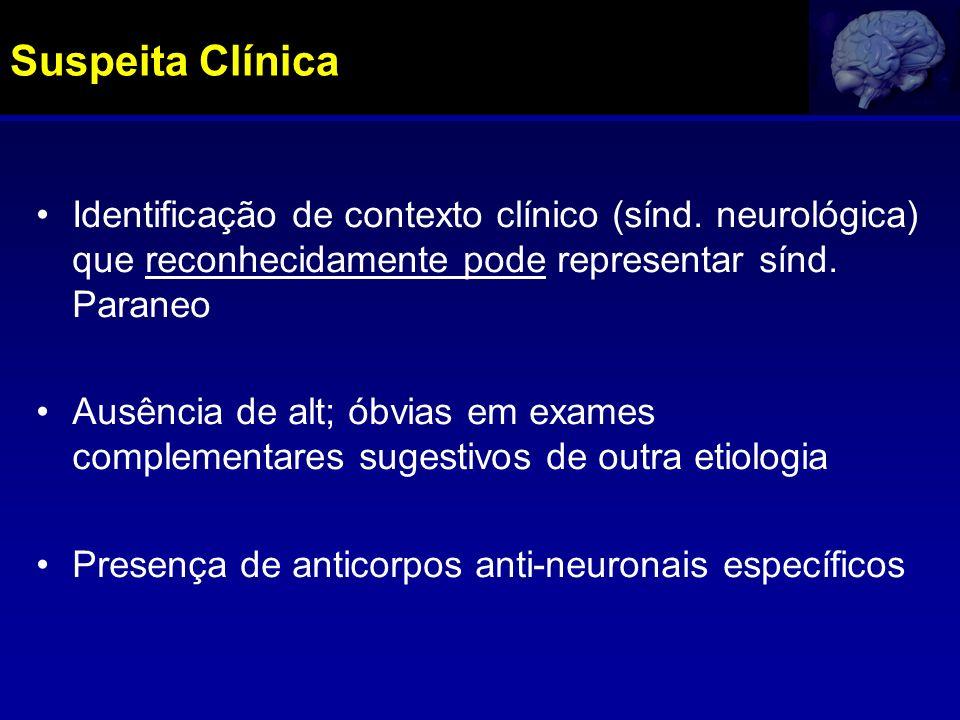 Suspeita Clínica Identificação de contexto clínico (sínd. neurológica) que reconhecidamente pode representar sínd. Paraneo Ausência de alt; óbvias em
