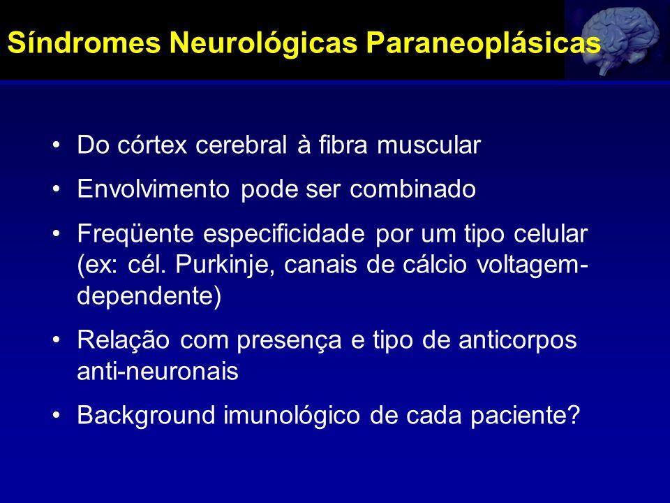 Síndromes Neurológicas Paraneoplásicas Do córtex cerebral à fibra muscular Envolvimento pode ser combinado Freqüente especificidade por um tipo celula