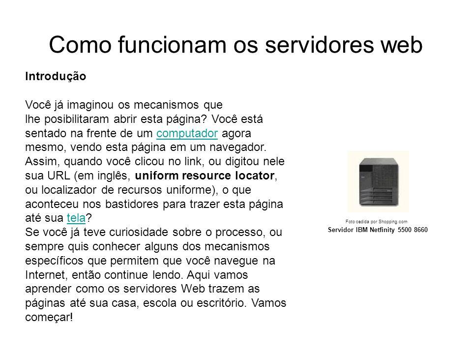 Como funcionam os servidores web Introdução Foto cedida por Shopping.com Servidor IBM Netfinity 5500 8660 Introdução Você já imaginou os mecanismos qu