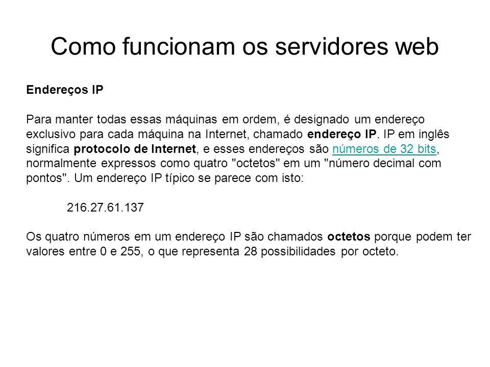 Como funcionam os servidores web Introdução Foto cedida por Shopping.com Servidor IBM Netfinity 5500 8660 Endereços IP Para manter todas essas máquina