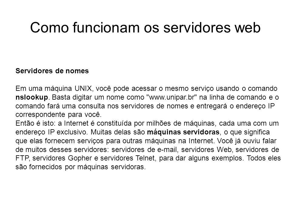 Como funcionam os servidores web Introdução Foto cedida por Shopping.com Servidor IBM Netfinity 5500 8660 Servidores de nomes Em uma máquina UNIX, voc