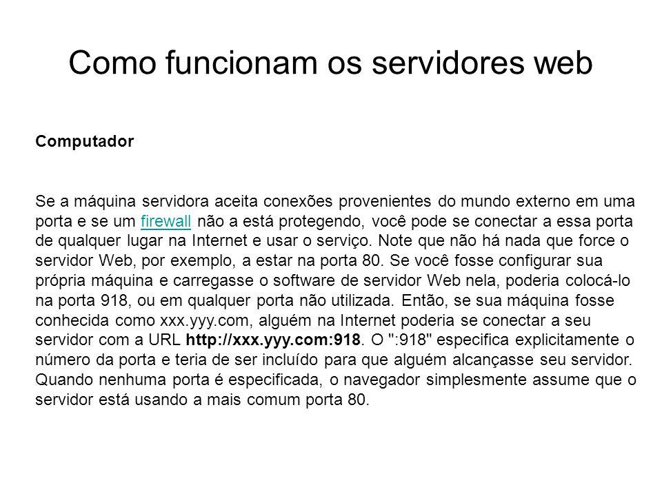 Como funcionam os servidores web Introdução Foto cedida por Shopping.com Servidor IBM Netfinity 5500 8660 Computador Se a máquina servidora aceita con