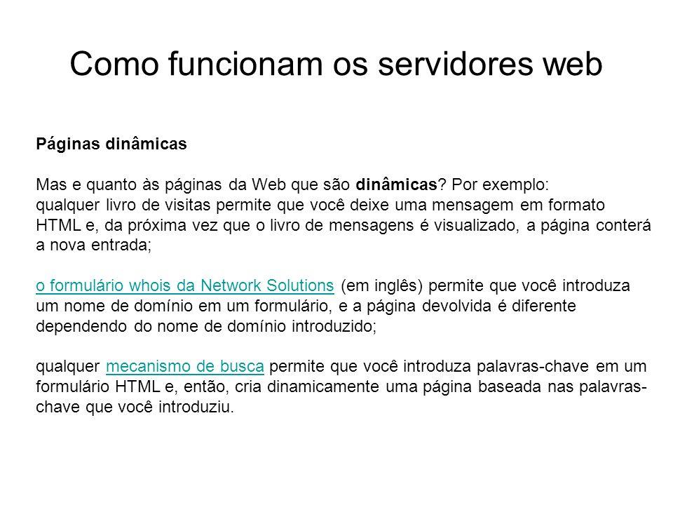Como funcionam os servidores web Introdução Foto cedida por Shopping.com Servidor IBM Netfinity 5500 8660 Páginas dinâmicas Mas e quanto às páginas da