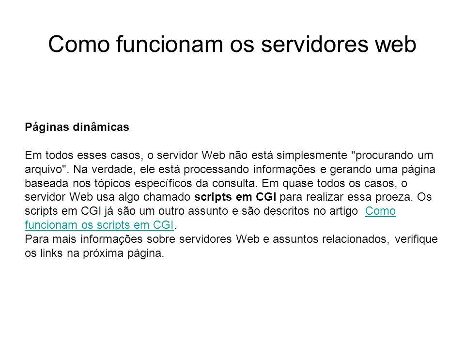 Como funcionam os servidores web Introdução Foto cedida por Shopping.com Servidor IBM Netfinity 5500 8660 Páginas dinâmicas Em todos esses casos, o se