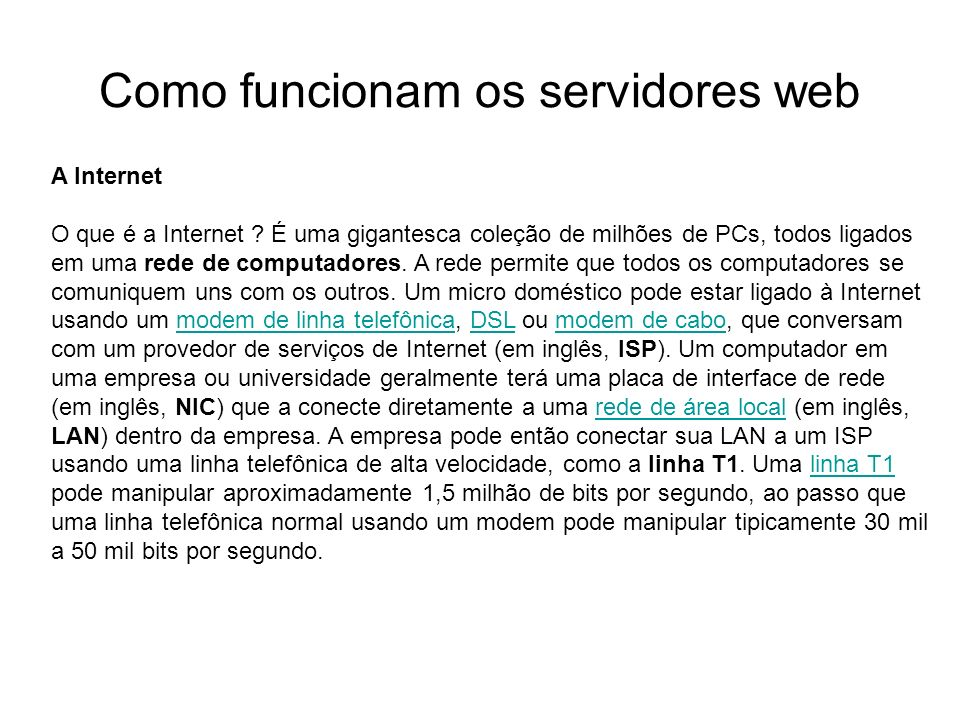 Como funcionam os servidores web Introdução Foto cedida por Shopping.com Servidor IBM Netfinity 5500 8660 A Internet Os ISPs então se conectam a ISPs maiores, e os maiores ISPs mantêm fiber-optic backbones (literalmente, colunas vertebrais) para toda uma nação ou região.