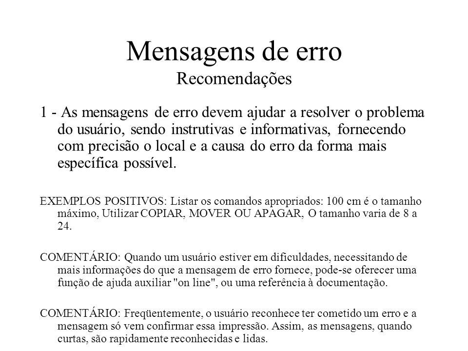 Mensagens de erro Recomendações 1 - As mensagens de erro devem ajudar a resolver o problema do usuário, sendo instrutivas e informativas, fornecendo c