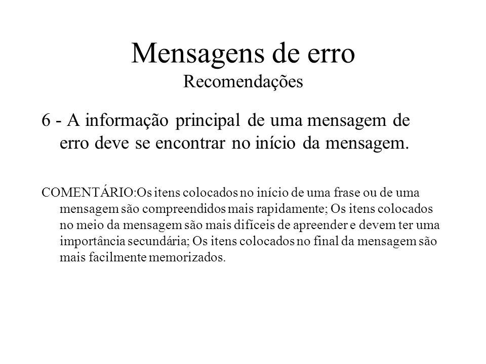 Mensagens de erro Recomendações 6 - A informação principal de uma mensagem de erro deve se encontrar no início da mensagem. COMENTÁRIO:Os itens coloca