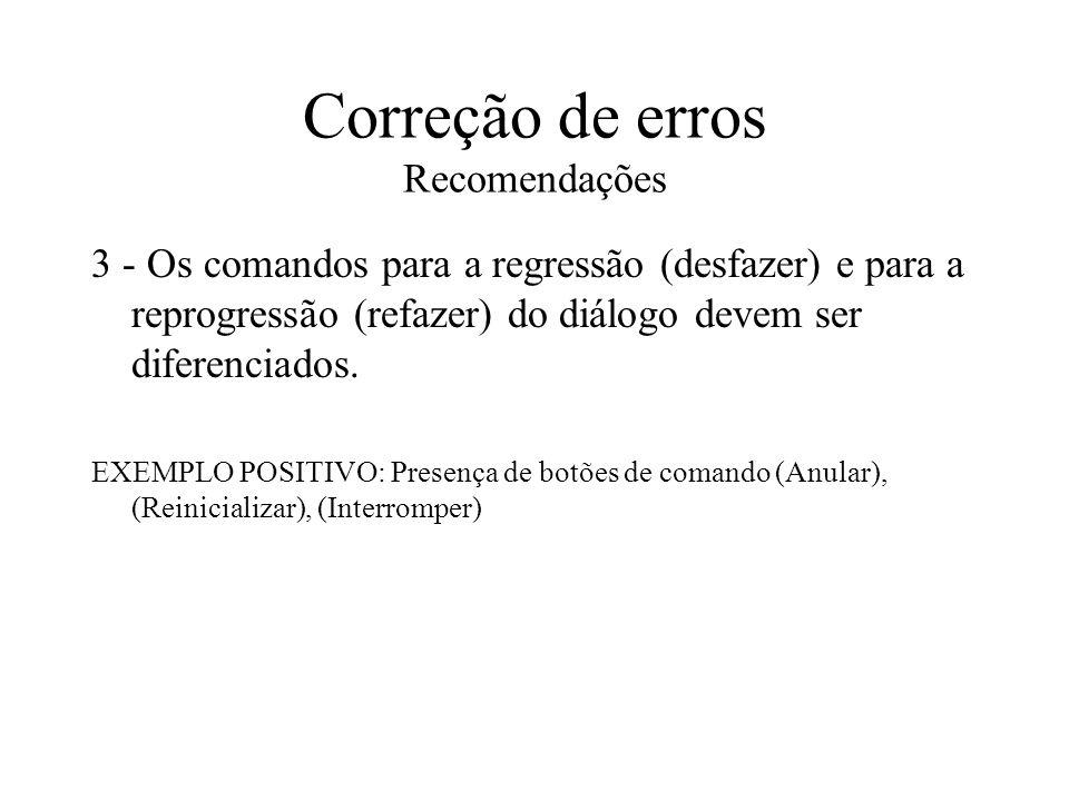 Correção de erros Recomendações 3 - Os comandos para a regressão (desfazer) e para a reprogressão (refazer) do diálogo devem ser diferenciados. EXEMPL