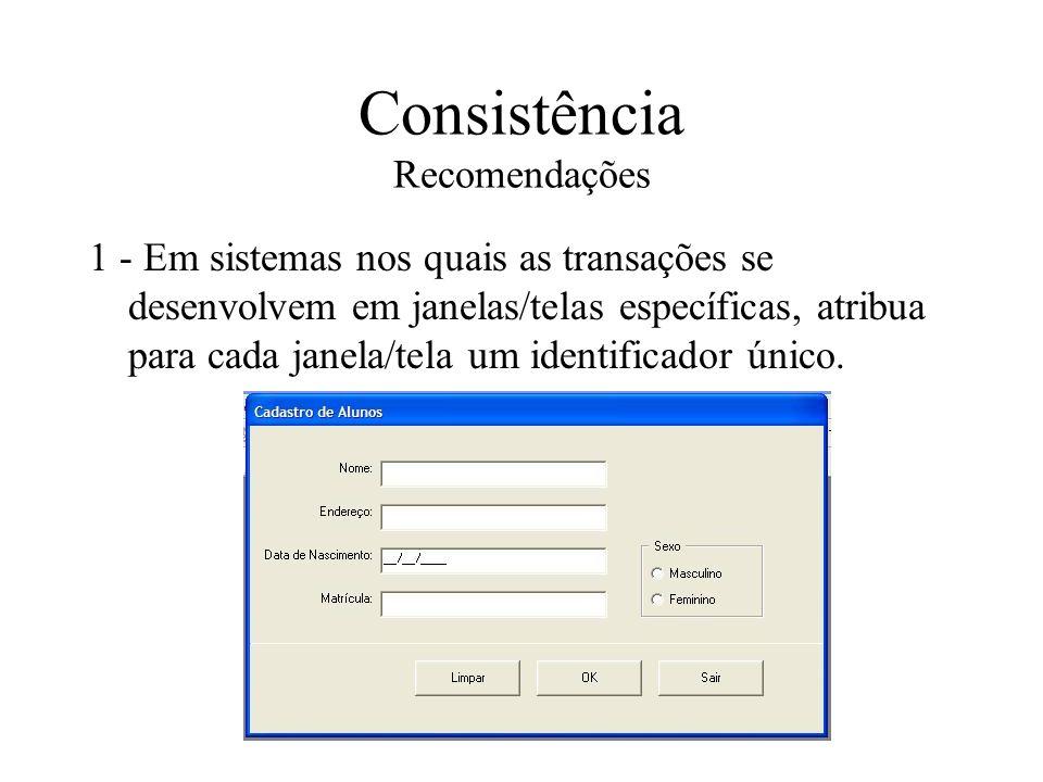 Consistência Recomendações 1 - Em sistemas nos quais as transações se desenvolvem em janelas/telas específicas, atribua para cada janela/tela um ident