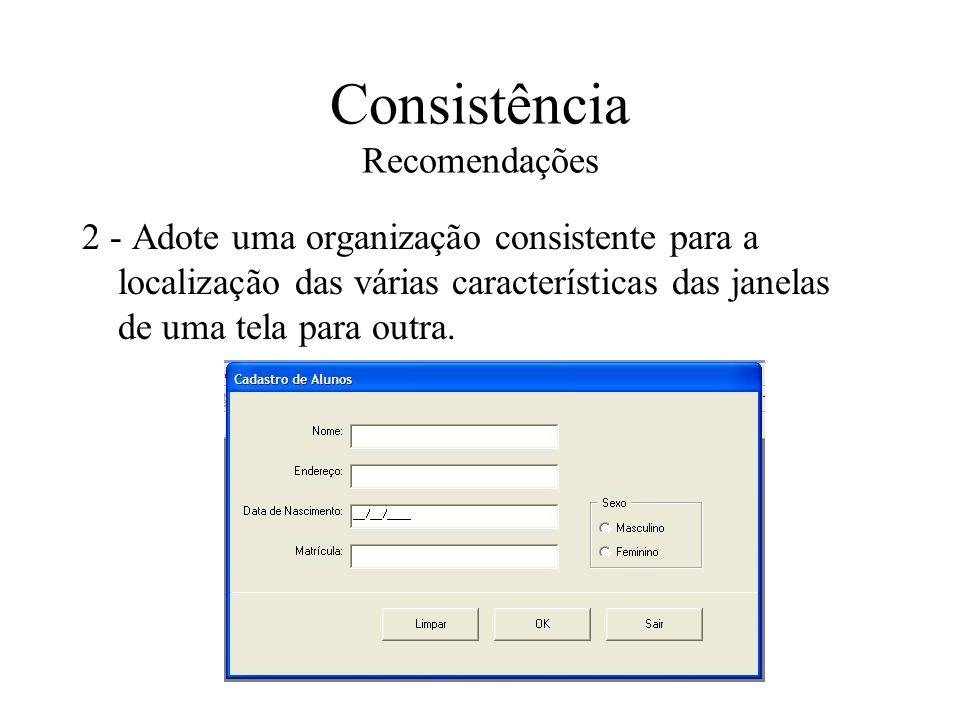 Consistência Recomendações 2 - Adote uma organização consistente para a localização das várias características das janelas de uma tela para outra.