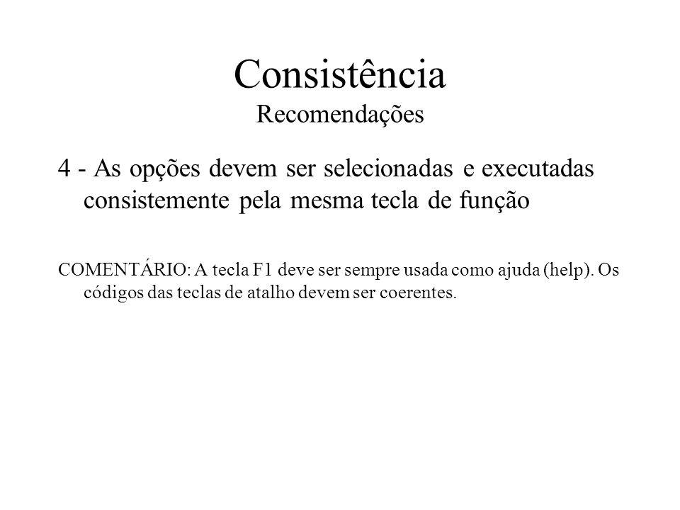 Consistência Recomendações 4 - As opções devem ser selecionadas e executadas consistemente pela mesma tecla de função COMENTÁRIO: A tecla F1 deve ser