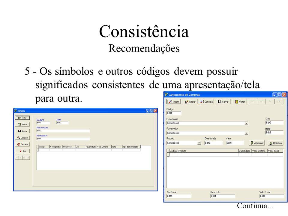 Consistência Recomendações 5 - Os símbolos e outros códigos devem possuir significados consistentes de uma apresentação/tela para outra. Continua...