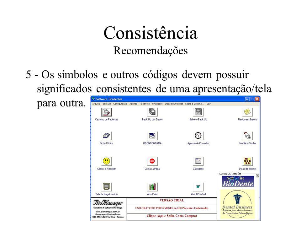 Consistência Recomendações 5 - Os símbolos e outros códigos devem possuir significados consistentes de uma apresentação/tela para outra.