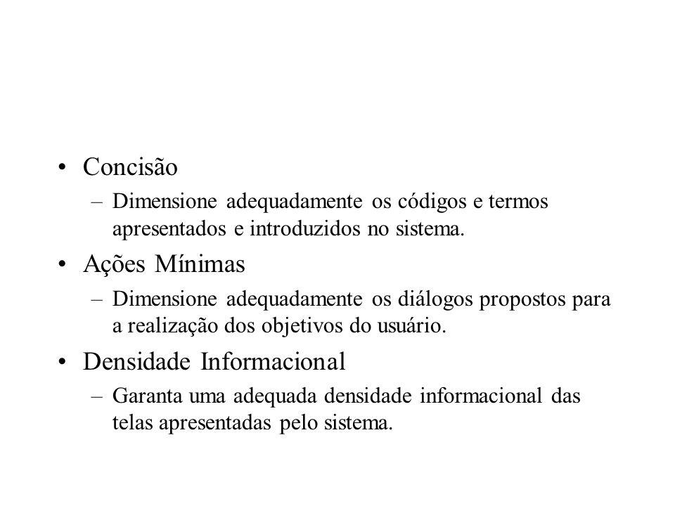 Concisão –Dimensione adequadamente os códigos e termos apresentados e introduzidos no sistema. Ações Mínimas –Dimensione adequadamente os diálogos pro