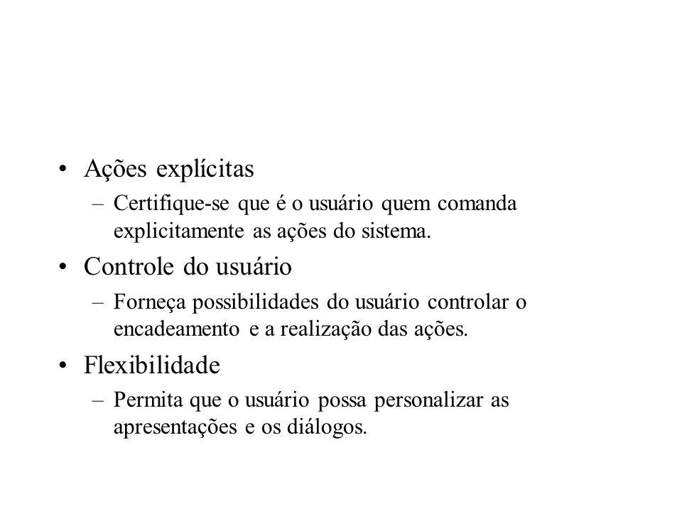 Ações explícitas –Certifique-se que é o usuário quem comanda explicitamente as ações do sistema. Controle do usuário –Forneça possibilidades do usuári