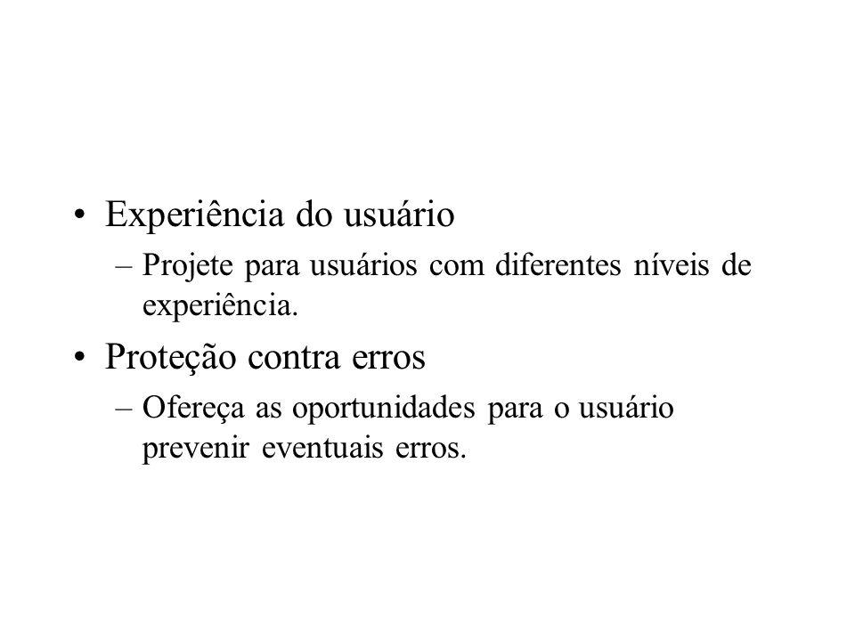 Experiência do usuário –Projete para usuários com diferentes níveis de experiência. Proteção contra erros –Ofereça as oportunidades para o usuário pre