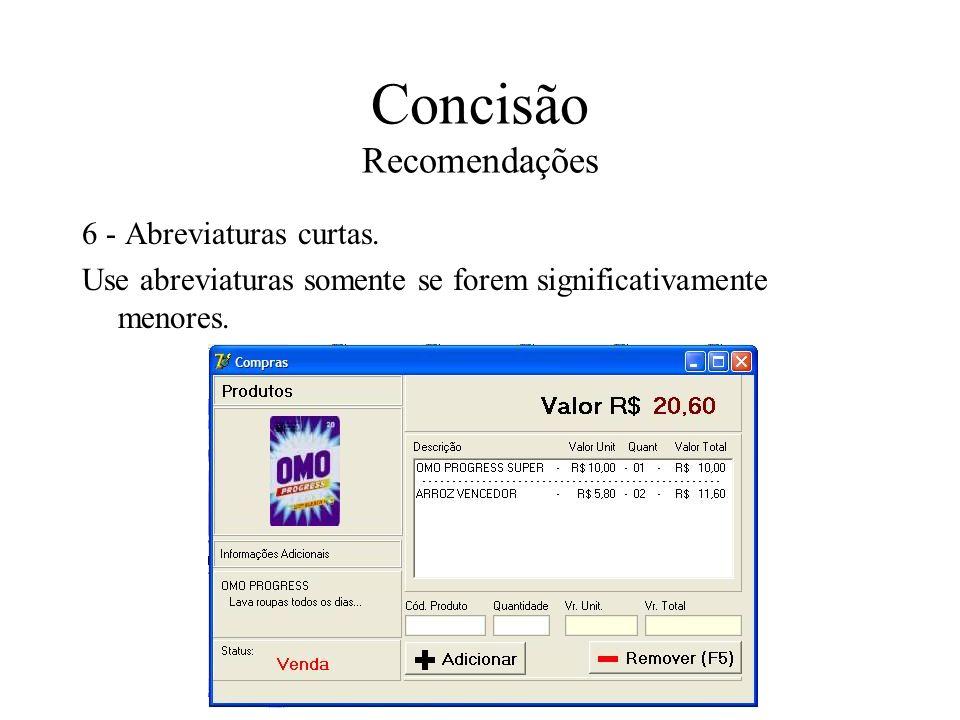 Concisão Recomendações 6 - Abreviaturas curtas. Use abreviaturas somente se forem significativamente menores.