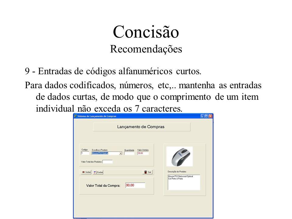 Concisão Recomendações 9 - Entradas de códigos alfanuméricos curtos. Para dados codificados, números, etc,.. mantenha as entradas de dados curtas, de