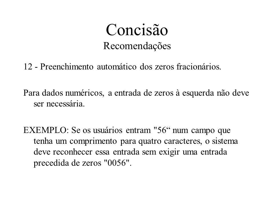 Concisão Recomendações 12 - Preenchimento automático dos zeros fracionários. Para dados numéricos, a entrada de zeros à esquerda não deve ser necessár