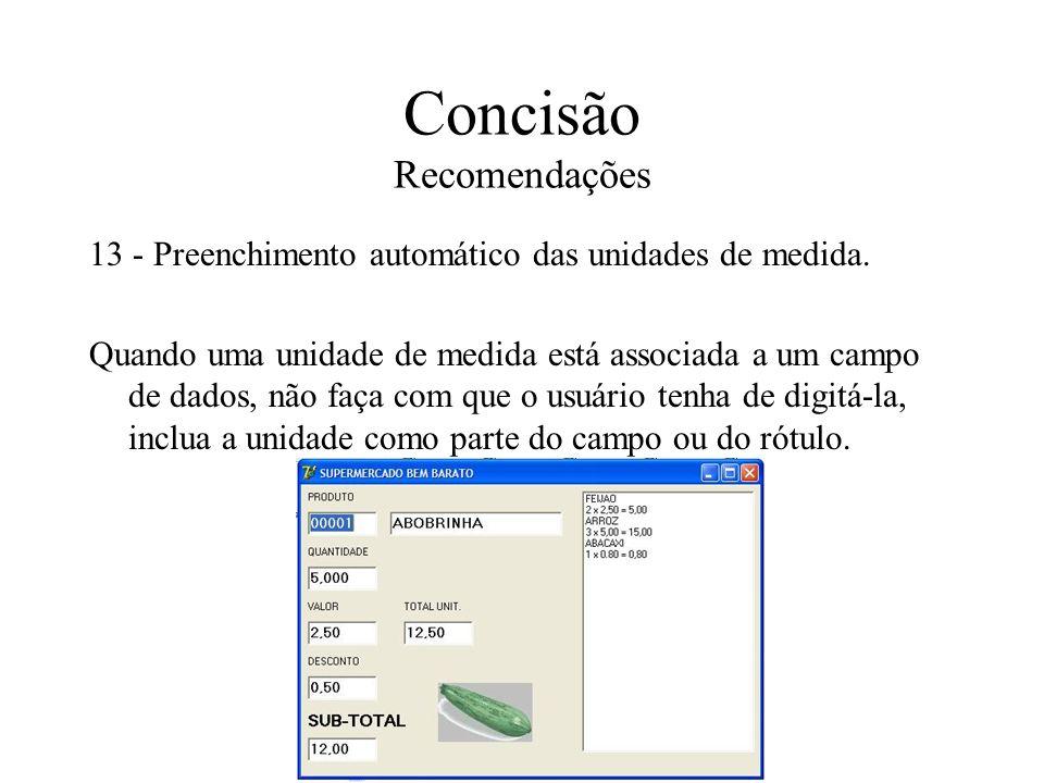 Concisão Recomendações 13 - Preenchimento automático das unidades de medida. Quando uma unidade de medida está associada a um campo de dados, não faça