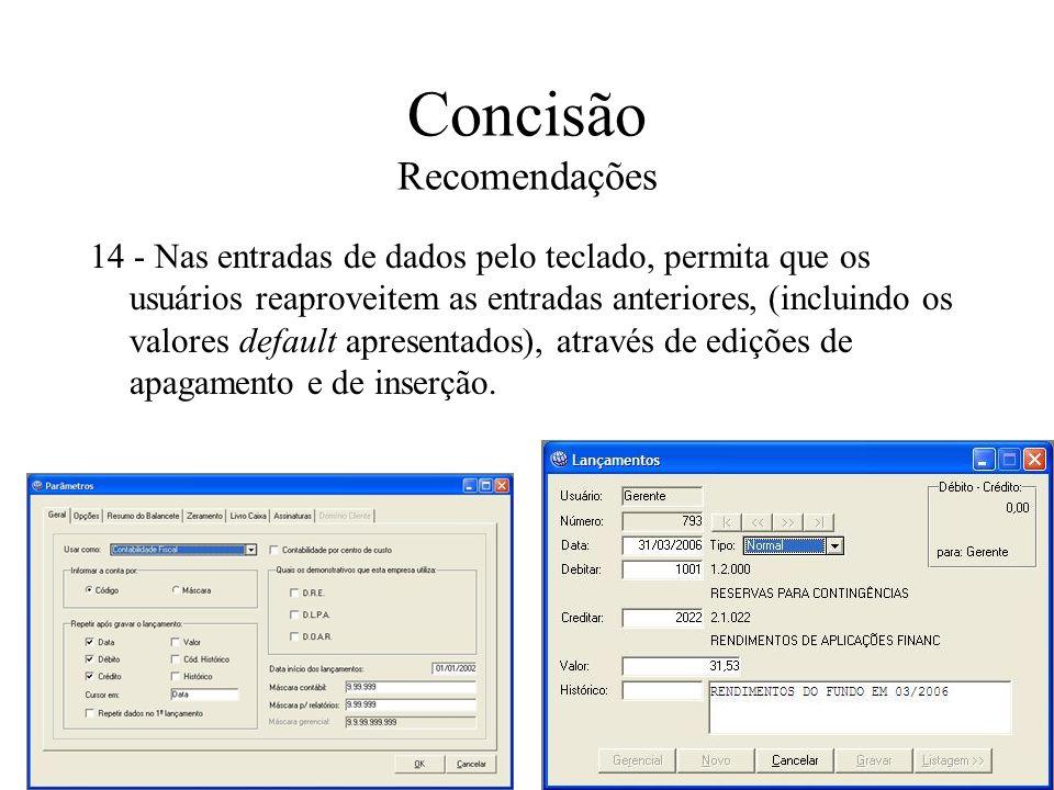 Concisão Recomendações 14 - Nas entradas de dados pelo teclado, permita que os usuários reaproveitem as entradas anteriores, (incluindo os valores def
