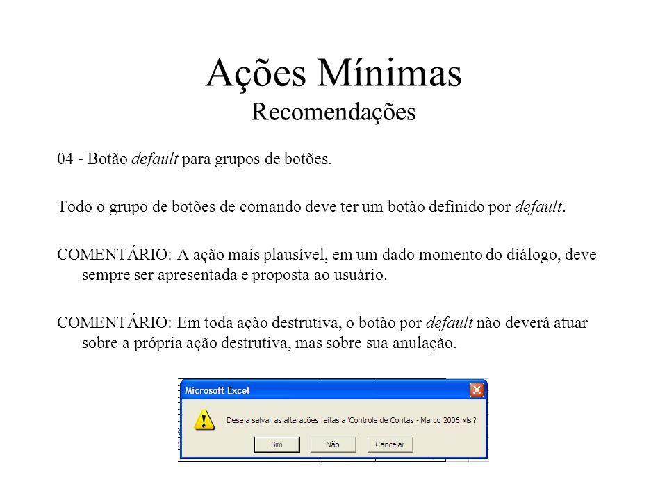 Ações Mínimas Recomendações 04 - Botão default para grupos de botões. Todo o grupo de botões de comando deve ter um botão definido por default. COMENT