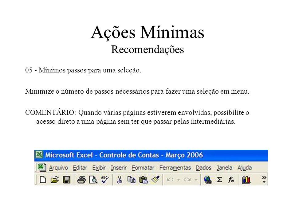 Ações Mínimas Recomendações 05 - Mínimos passos para uma seleção. Minimize o número de passos necessários para fazer uma seleção em menu. COMENTÁRIO: