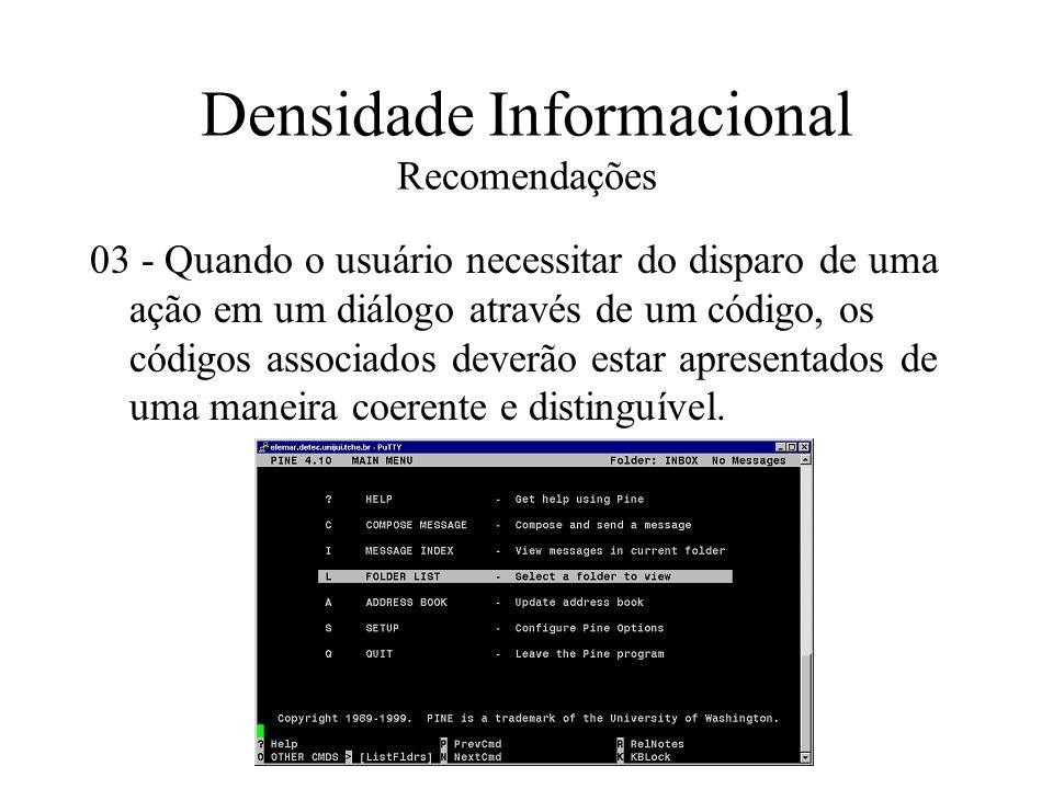Densidade Informacional Recomendações 03 - Quando o usuário necessitar do disparo de uma ação em um diálogo através de um código, os códigos associado